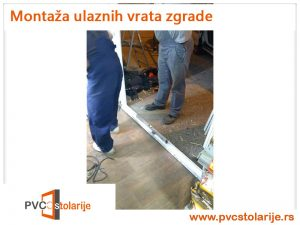 Montaža ulaznih vrata zgrade - PVC Stolarije Tim